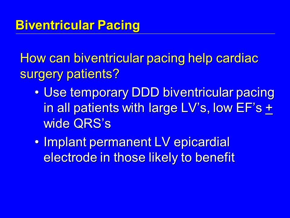 Biventricular Pacing How can biventricular pacing help cardiac surgery patients.