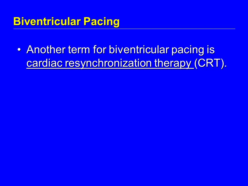 Biventricular Pacing Another term for biventricular pacing is cardiac resynchronization therapy (CRT).Another term for biventricular pacing is cardiac resynchronization therapy (CRT).