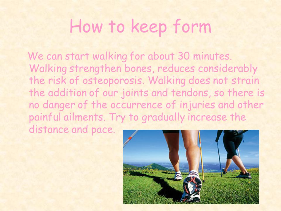 How to keep form We can start walking for about 30 minutes.