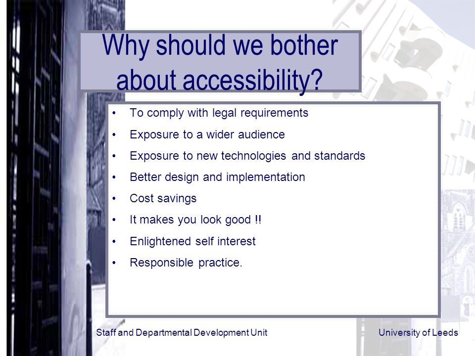 Staff and Departmental Development Unit University of Leeds Why should we bother about accessibility.