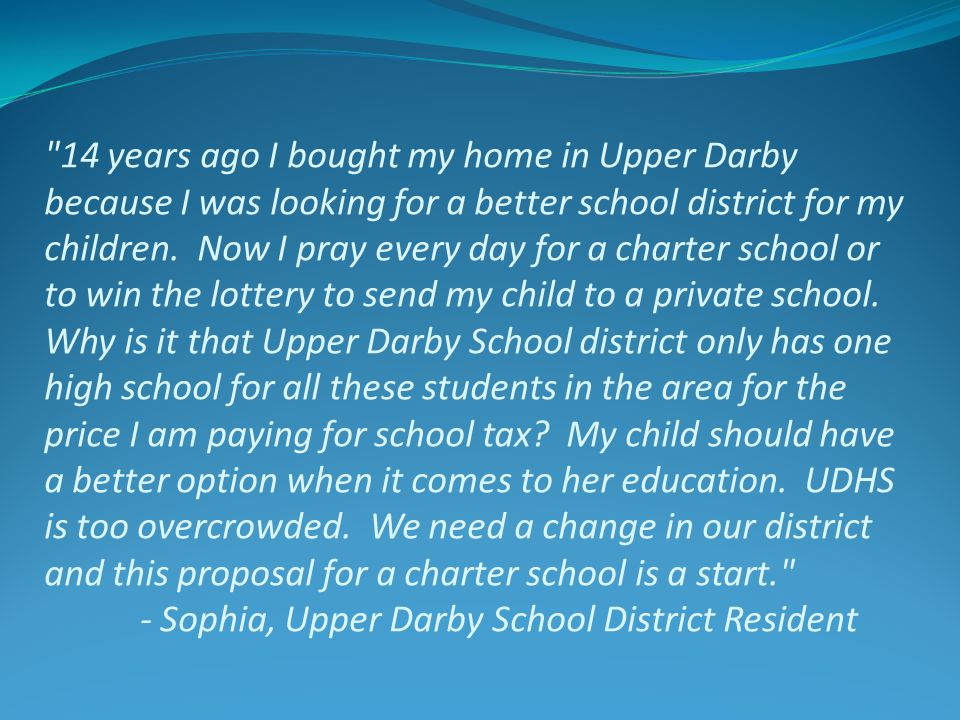 14 years ago I bought my home in Upper Darby because I was looking for a better school district for my children.