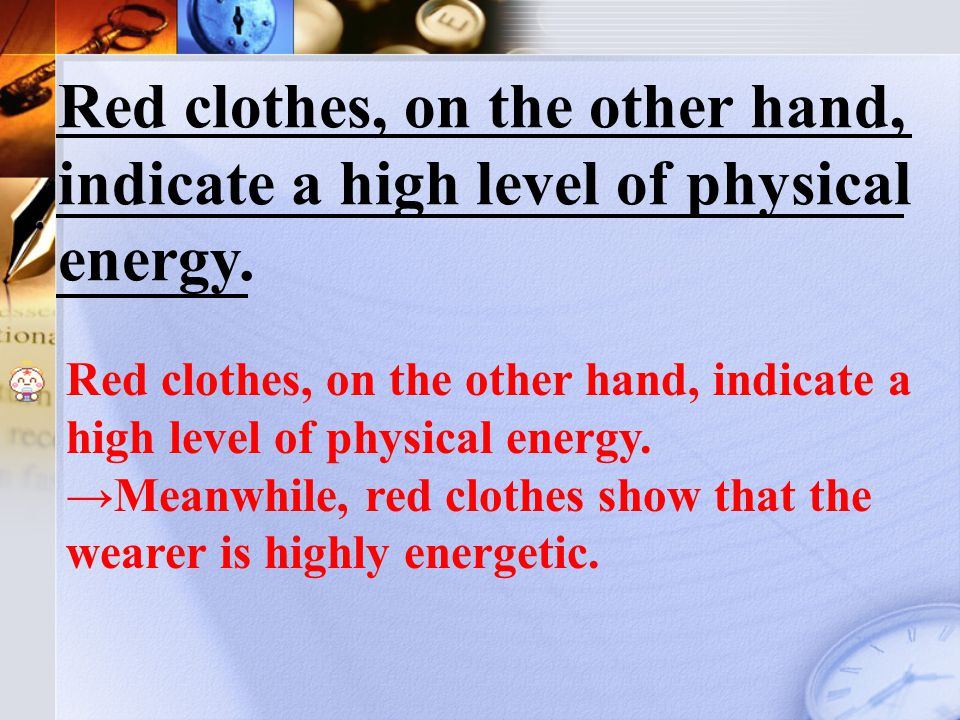 Red clothes, on the other hand, indicate a high level of physical energy.