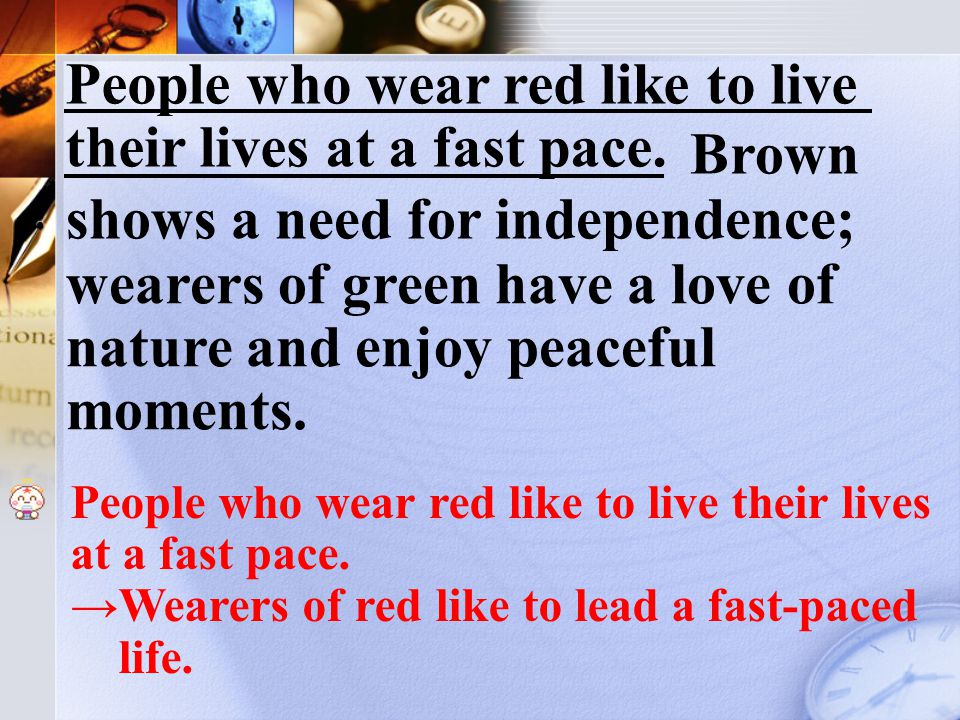 Red clothes, on the other hand, indicate a high level of physical energy. Red clothes, on the other hand, indicate a high level of physical energy. →M