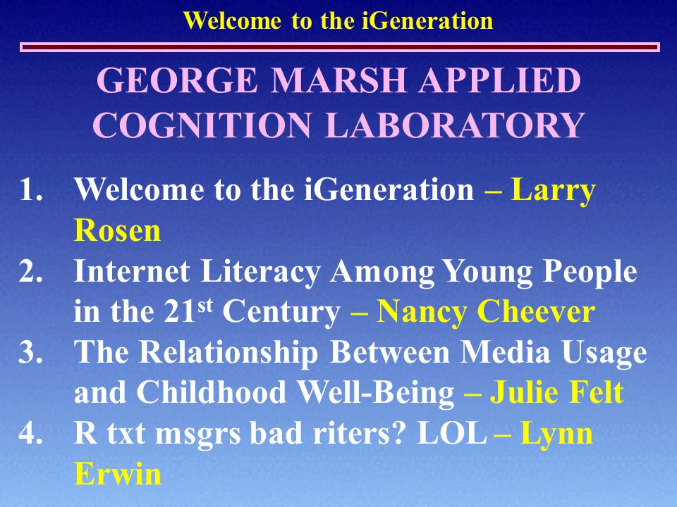 Welcome to the iGeneration STUDYN BOYS/ GIRLS MOMS/ DADS Parent Age* AsianBlackWhiteLatino/a September 2008 35750/5076/2433.65%23%18%50% January 2009 1,29752/4868/3234.512%18%19%46% April 20091,03050 /5070/3037.713%18%22%40% Sample Demographics * 70% married