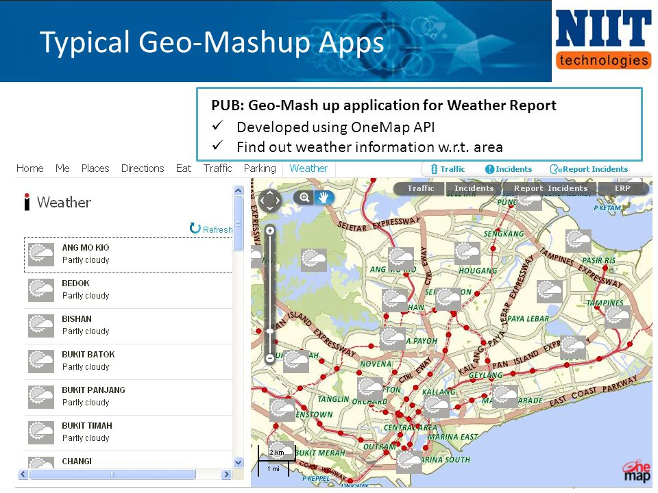 Typical Geo-Mashup Apps PUB: Geo-Mash up application for Weather Report Developed using OneMap API Find out weather information w.r.t. area
