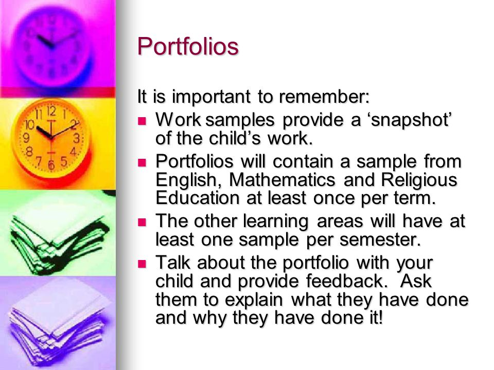 Portfolios It is important to remember: Work samples provide a 'snapshot' of the child's work.