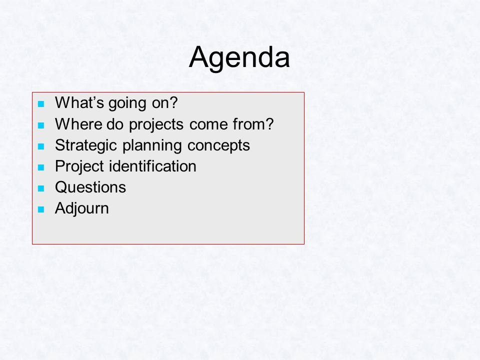Agenda What's going on.Where do projects come from.