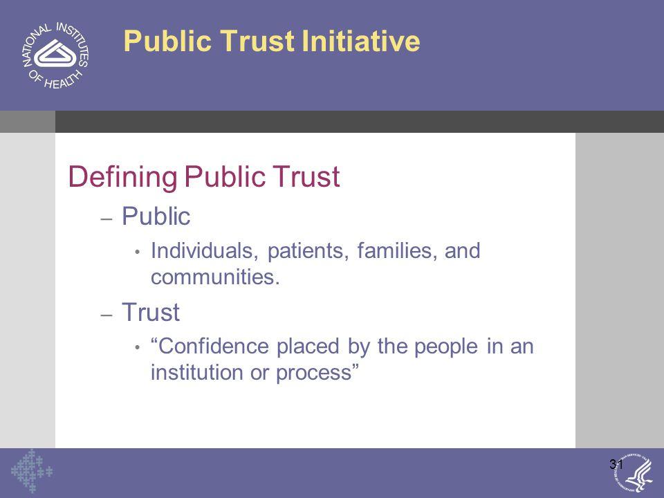 31 Public Trust Initiative Defining Public Trust – Public Individuals, patients, families, and communities.