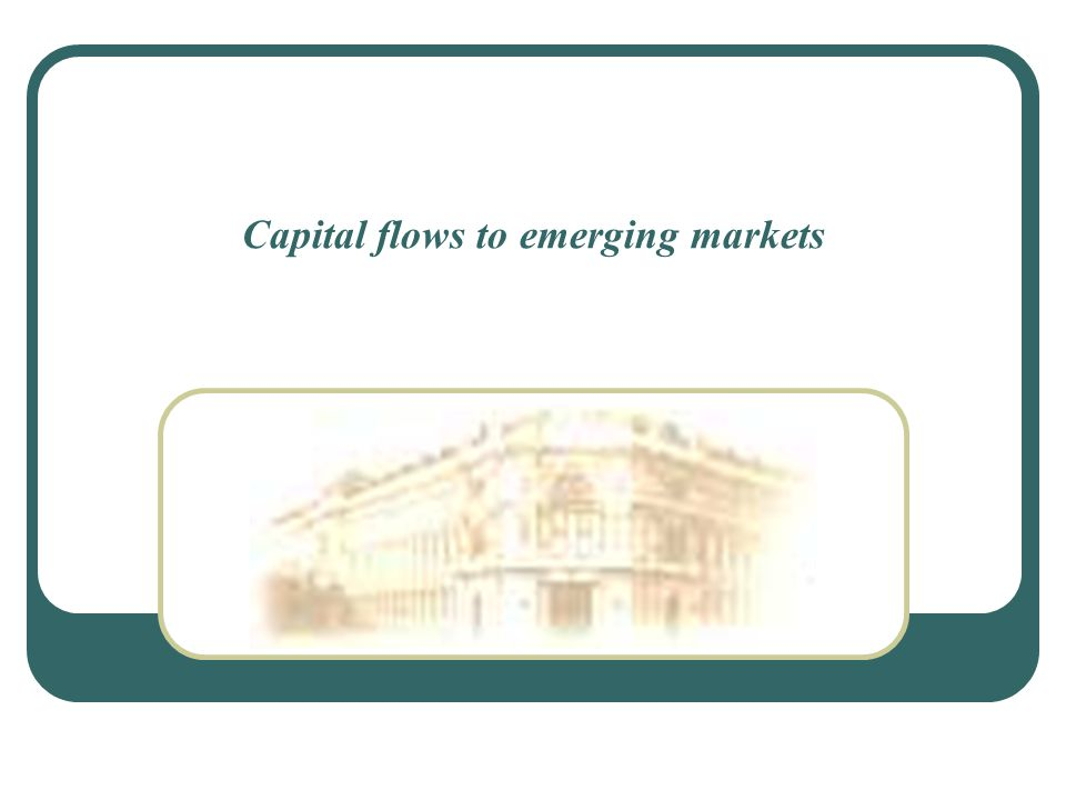 Capital flows to emerging markets
