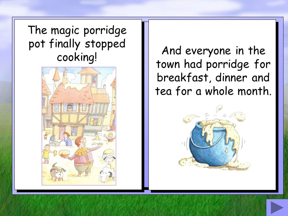 Soon the whole town was full of porridge. Oh, my goodness! exclaimed the little girl.