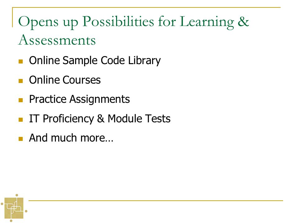 Opens up Possibilities for Learning & Assessments Online Sample Code Library Online Courses Practice Assignments IT Proficiency & Module Tests And much more…