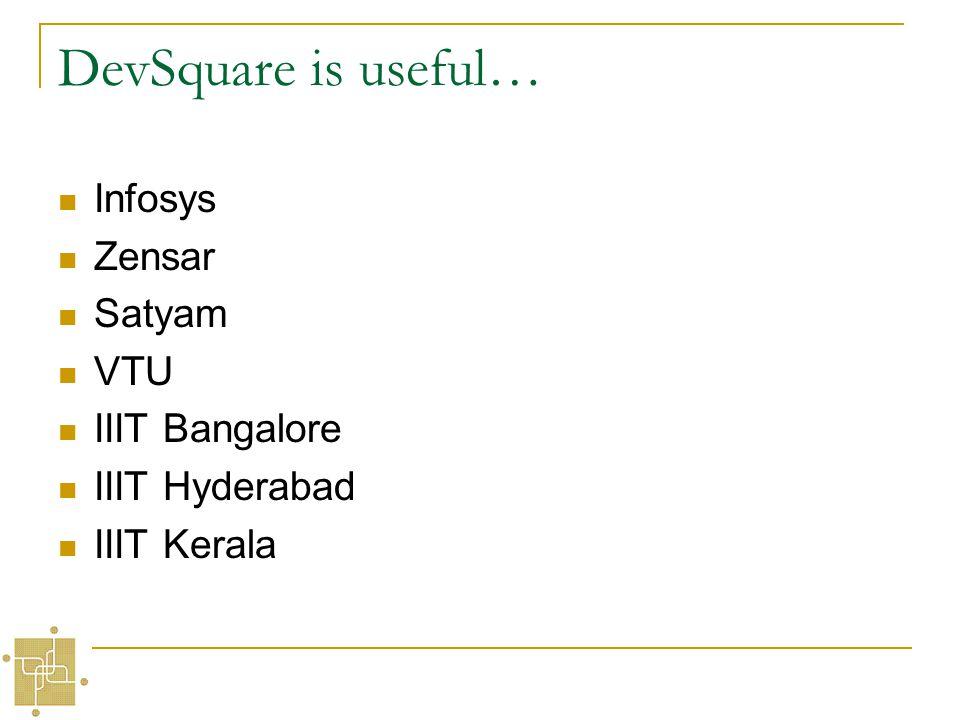 DevSquare is useful… Infosys Zensar Satyam VTU IIIT Bangalore IIIT Hyderabad IIIT Kerala