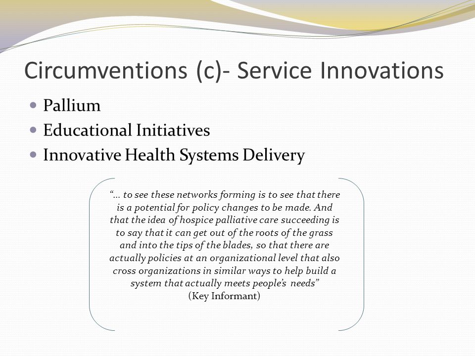 Pallium Educational Initiatives Innovative Health Systems Delivery … to see these networks forming is to see that there is a potential for policy changes to be made.
