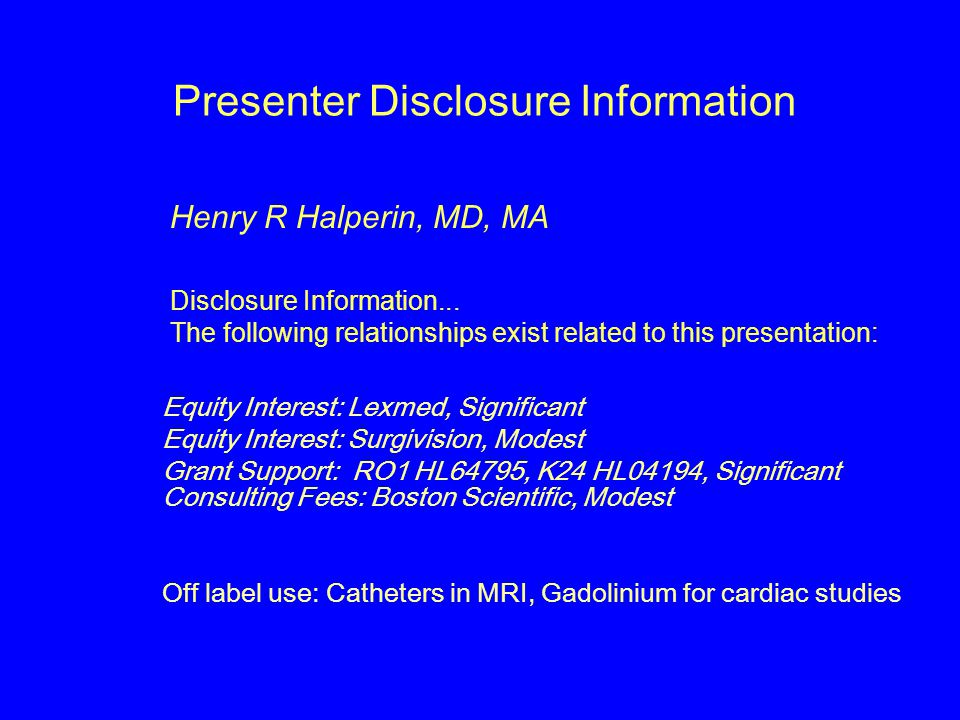 Presenter Disclosure Information Henry R Halperin, MD, MA Disclosure Information... The following relationships exist related to this presentation: Eq