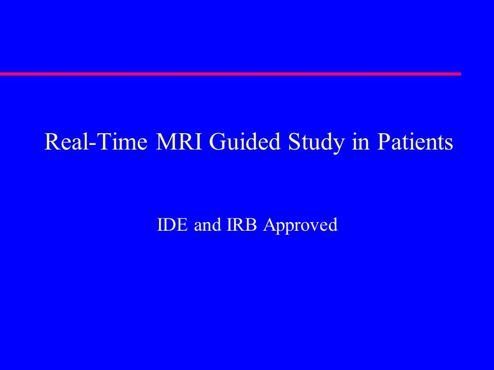 Real-Time MRI Guided Study in Patients IDE and IRB Approved