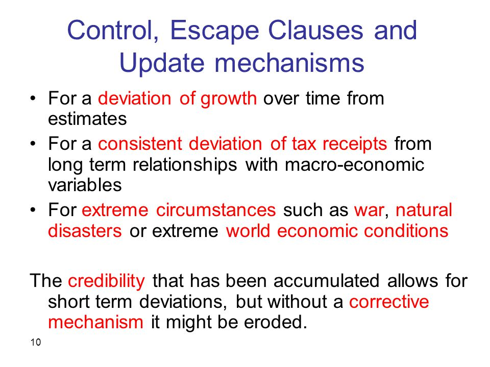 10 Control, Escape Clauses and Update mechanisms For a deviation of growth over time from estimates For a consistent deviation of tax receipts from lo