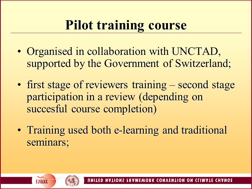Pilot training course Organised in collaboration with UNCTAD, supported by the Government of Switzerland;Organised in collaboration with UNCTAD, supported by the Government of Switzerland; first stage of reviewers training – second stage participation in a review (depending on succesful course completion)first stage of reviewers training – second stage participation in a review (depending on succesful course completion) Training used both e-learning and traditional seminars;Training used both e-learning and traditional seminars;