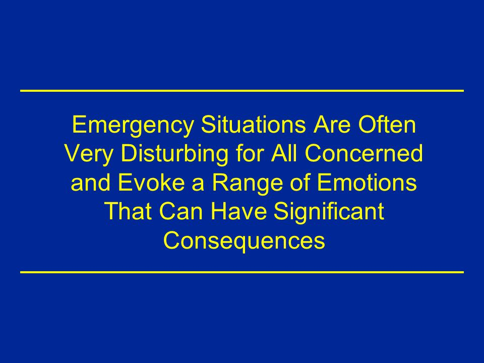 Emergency Situations Are Often Very Disturbing for All Concerned and Evoke a Range of Emotions That Can Have Significant Consequences 4