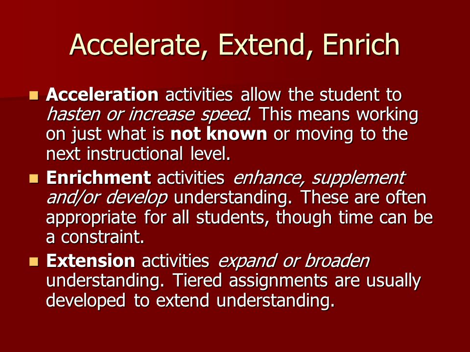 Accelerate, Extend, Enrich Acceleration activities allow the student to hasten or increase speed.