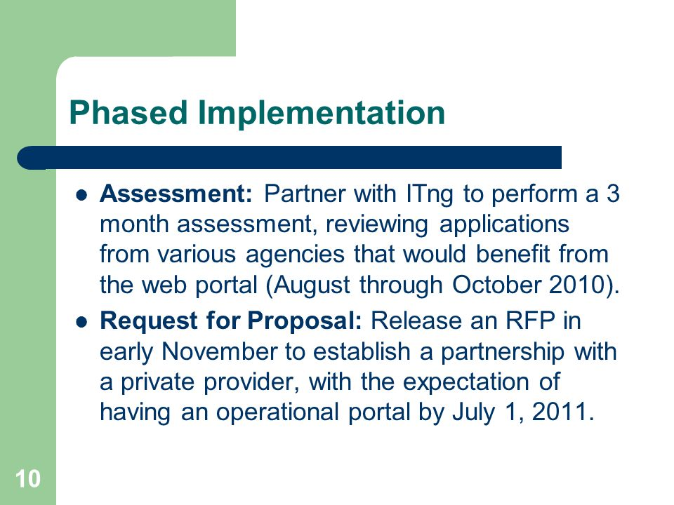 Phased Implementation Assessment: Partner with ITng to perform a 3 month assessment, reviewing applications from various agencies that would benefit from the web portal (August through October 2010).