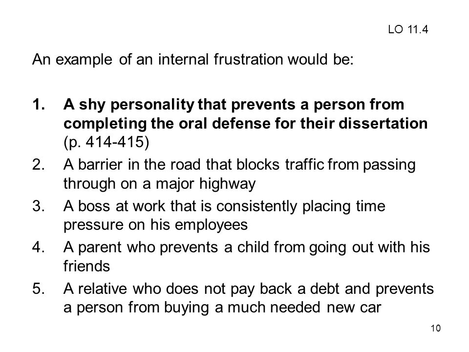 10 An example of an internal frustration would be: 1.A shy personality that prevents a person from completing the oral defense for their dissertation