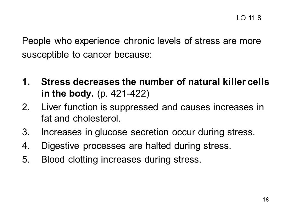 18 People who experience chronic levels of stress are more susceptible to cancer because: 1.Stress decreases the number of natural killer cells in the