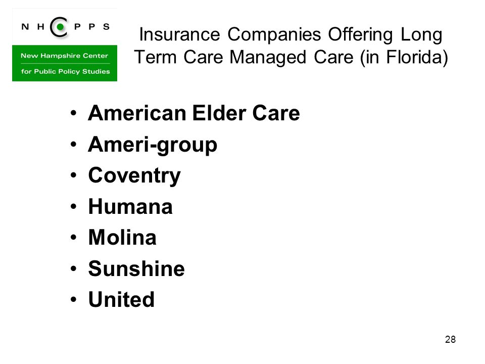 28 Insurance Companies Offering Long Term Care Managed Care (in Florida) American Elder Care Ameri-group Coventry Humana Molina Sunshine United