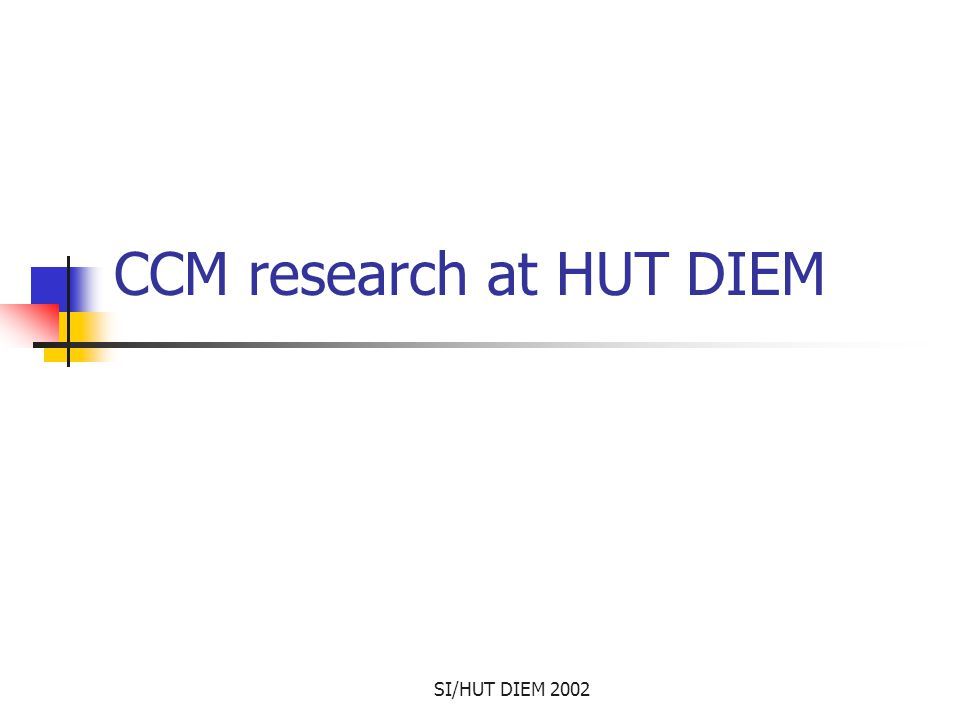 SI/HUT DIEM 2002 CCM research at HUT DIEM