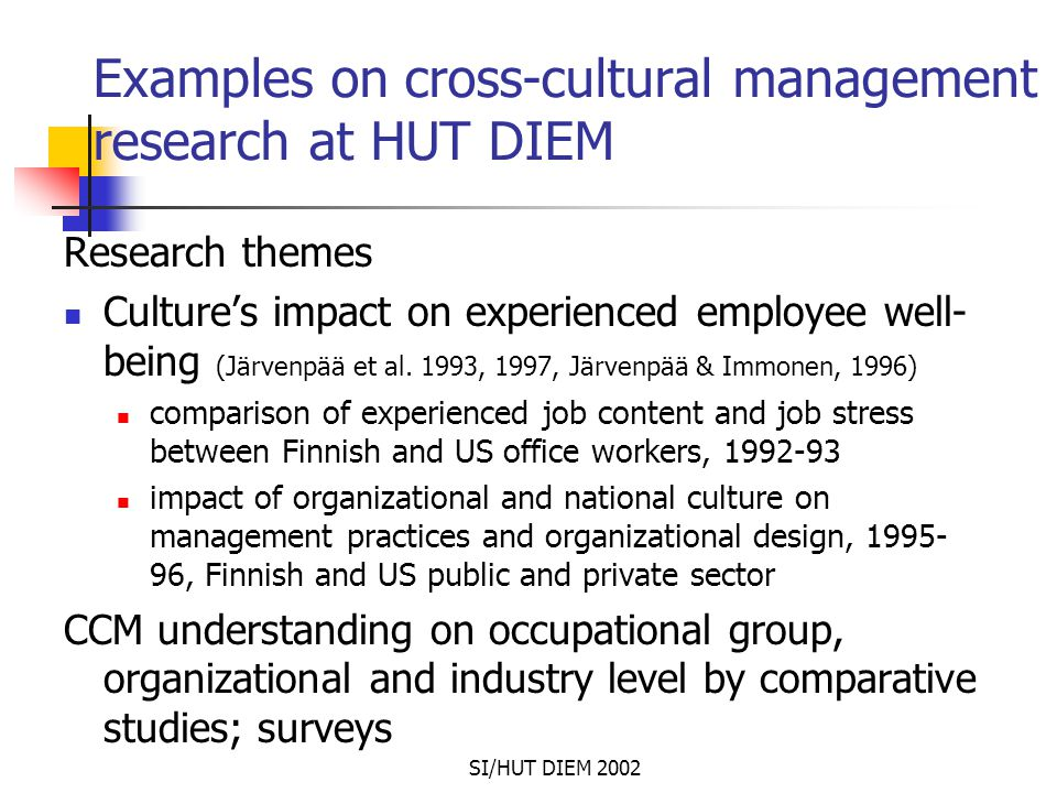 SI/HUT DIEM 2002 Examples on cross-cultural management research at HUT DIEM Research themes Culture's impact on experienced employee well- being (Järv