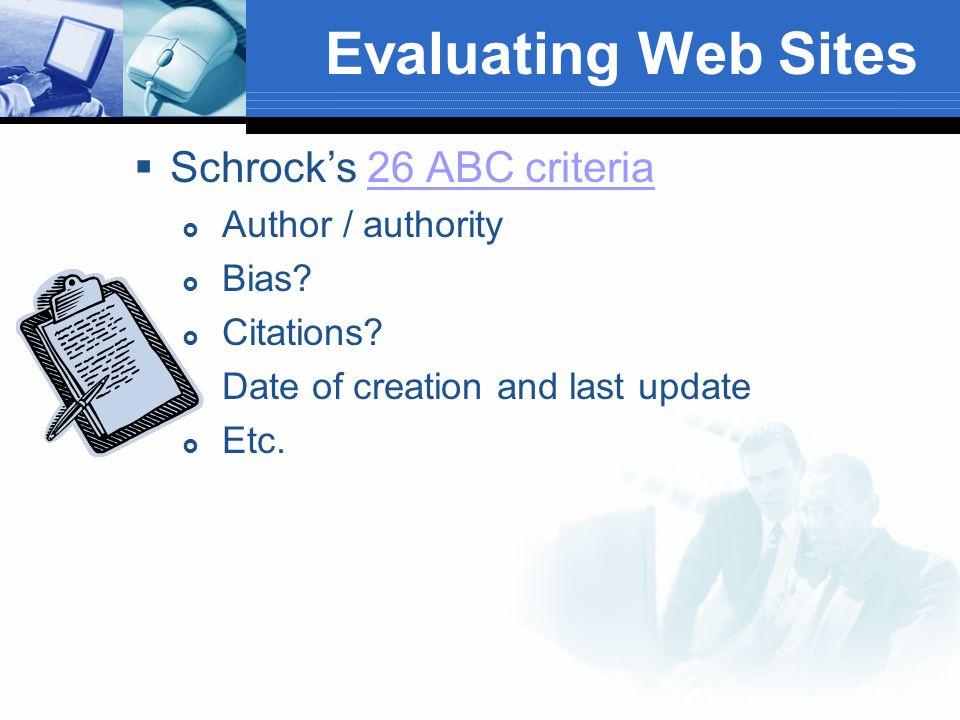 Evaluating Web Sites  Schrock's 26 ABC criteria26 ABC criteria  Author / authority  Bias.