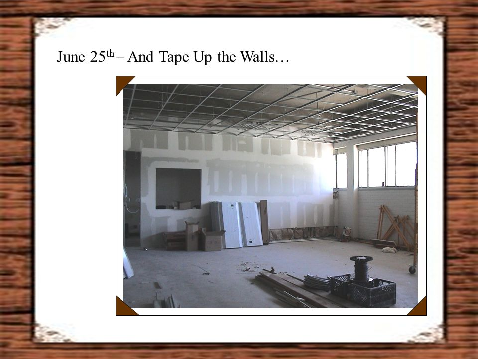 – And Tape Up the Walls… June 25 th