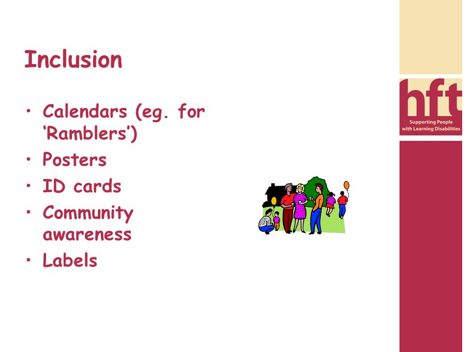 Inclusion Calendars (eg. for 'Ramblers') Posters ID cards Community awareness Labels