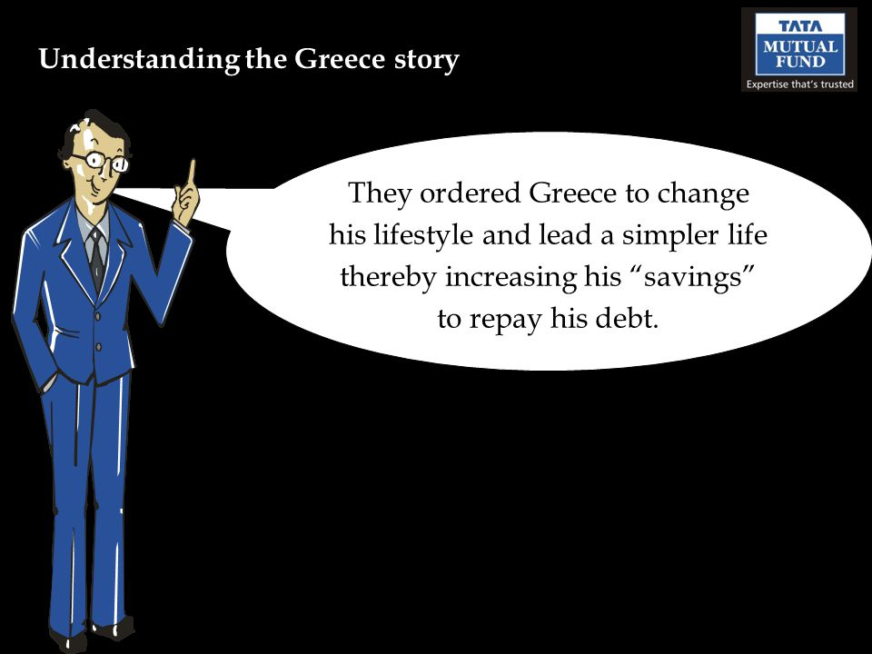 They ordered Greece to change his lifestyle and lead a simpler life thereby increasing his savings to repay his debt.