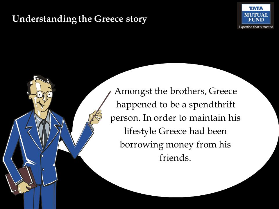 Amongst the brothers, Greece happened to be a spendthrift person.