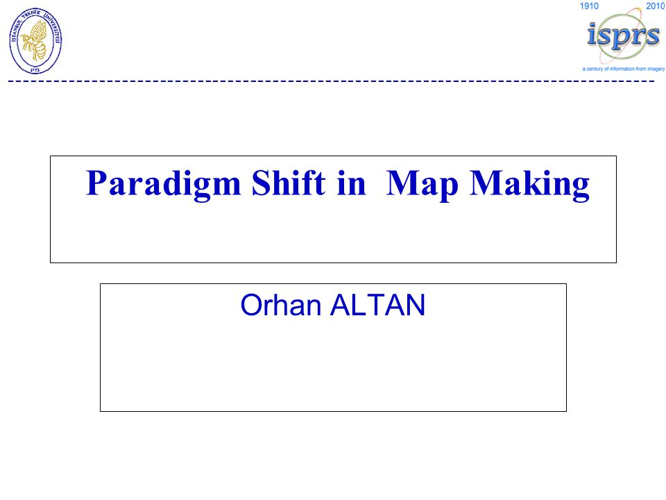 -------------------------------------------------------------------------------------- Paradigm Shift in Map Making Orhan ALTAN