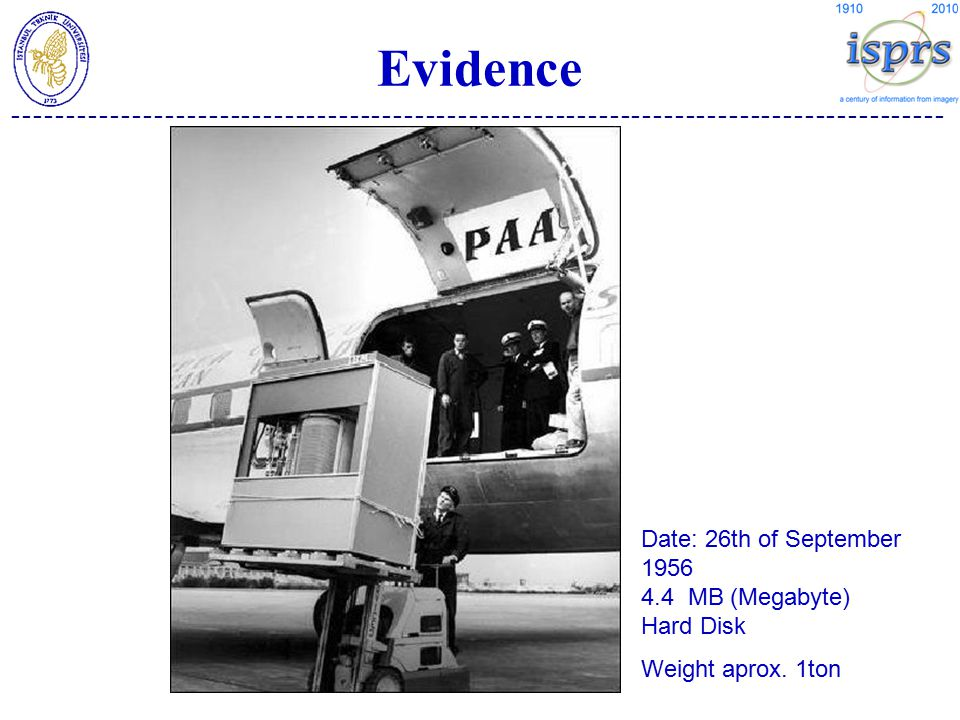 -------------------------------------------------------------------------------------- Evidence Date: 26th of September 1956 4.4 MB (Megabyte) Hard Disk Weight aprox.