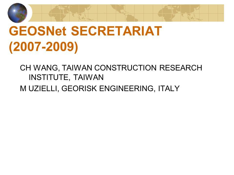 GEOSNet SECRETARIAT (2007-2009) CH WANG, TAIWAN CONSTRUCTION RESEARCH INSTITUTE, TAIWAN M UZIELLI, GEORISK ENGINEERING, ITALY