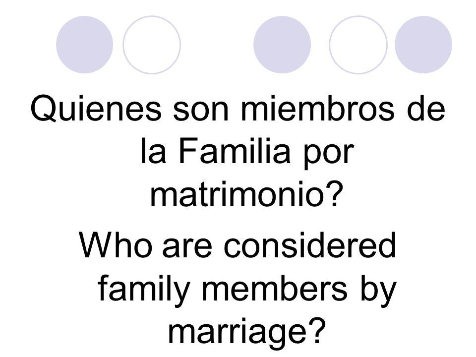 Quienes son miembros de la Familia por matrimonio? Who are considered family members by marriage?