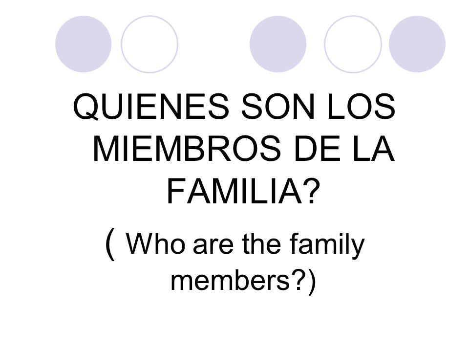 QUIENES SON LOS MIEMBROS DE LA FAMILIA? ( Who are the family members?)