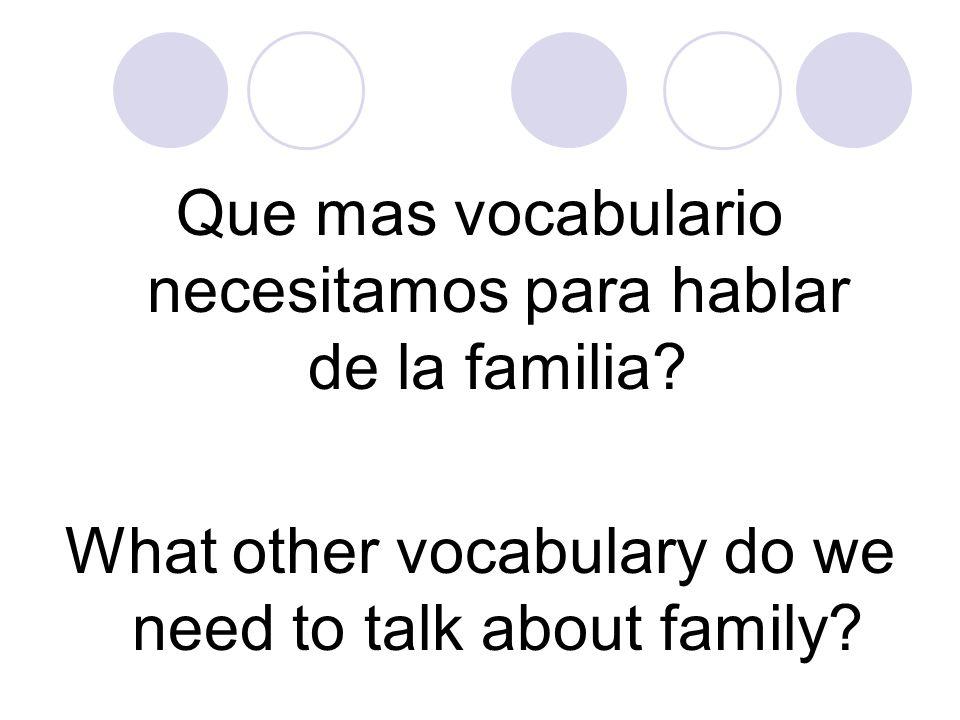 Que mas vocabulario necesitamos para hablar de la familia? What other vocabulary do we need to talk about family?