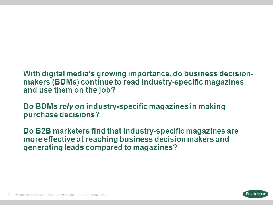 4 Entire contents © 2007 Forrester Research, Inc. All rights reserved. With digital media's growing importance, do business decision- makers (BDMs) co