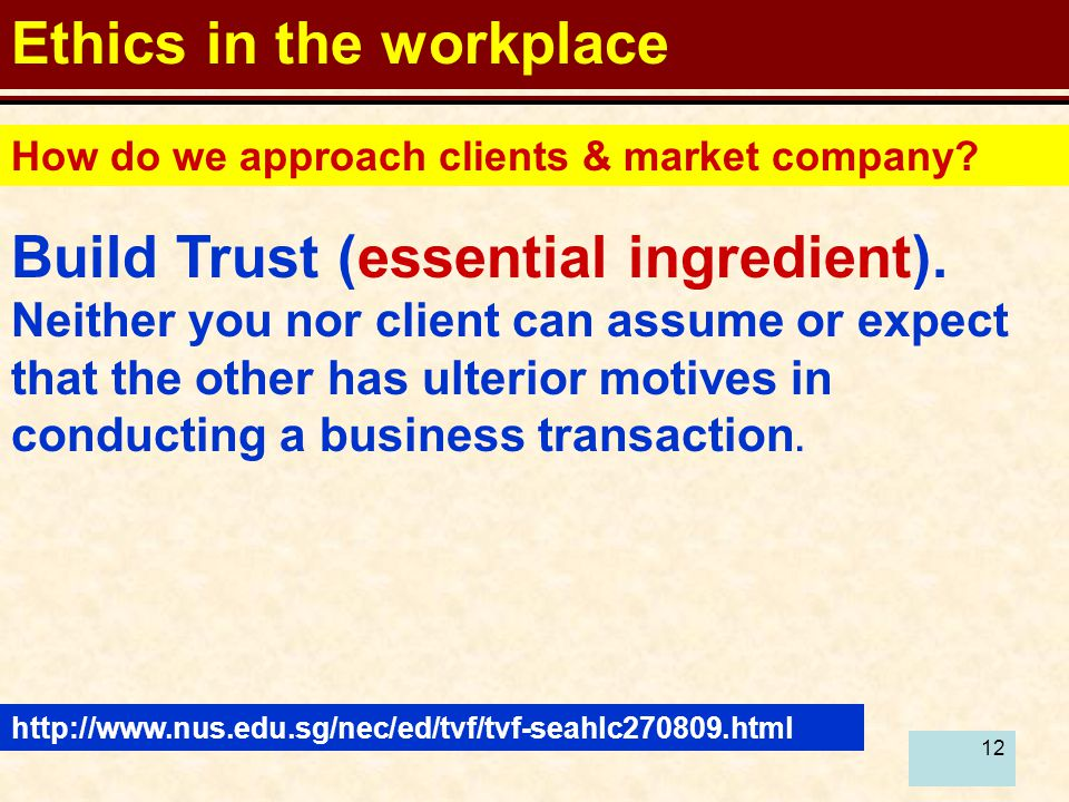 12 Ethics in the workplace How do we approach clients & market company.
