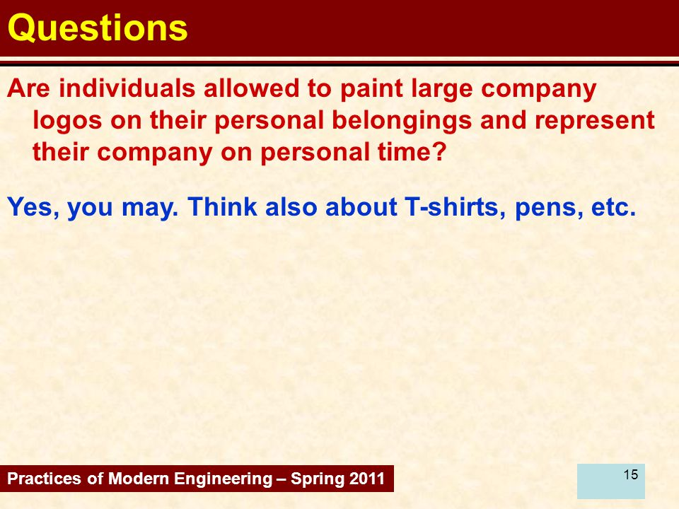 15 Questions Are individuals allowed to paint large company logos on their personal belongings and represent their company on personal time.