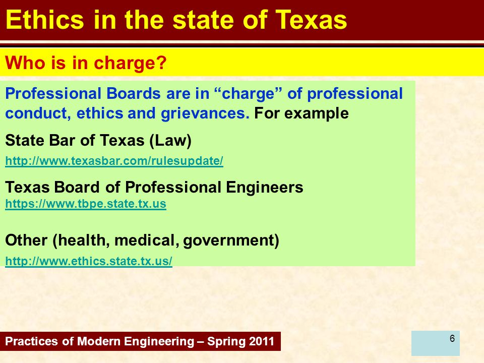 7 Ethics Professional Engineers Practices of Modern Engineering – Spring 2011 One of the requisites to become a licensed engineer is to take & pass a Conducts and Ethics Examination Download information from Texas Board of Professional Engineers https://www.tbpe.state.tx.us Exam questionnaire and Texas Practice Act and Rules Concerning the Practice of Engineering https://www.tbpe.state.tx.us/downloads.htm#ethics https://www.tbpe.state.tx.us/downloads.htm#ethics