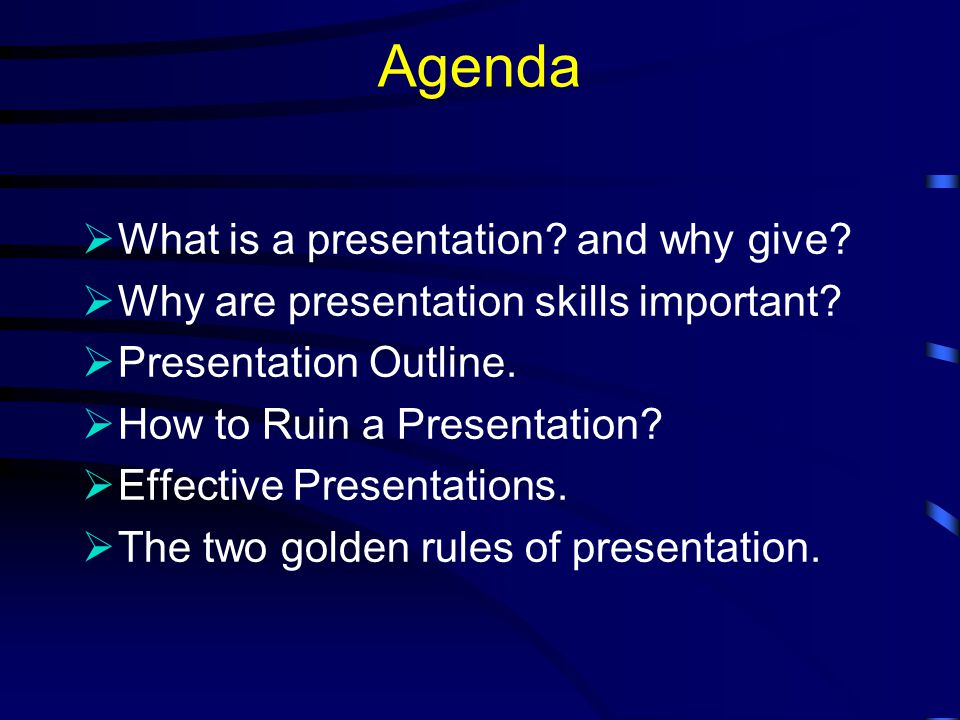 Agenda  What is a presentation.and why give.  Why are presentation skills important.