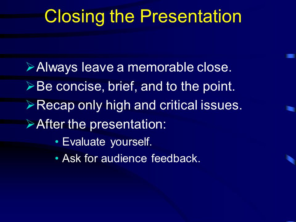 Closing the Presentation  The end of a talk should never come as a surprise to an audience.