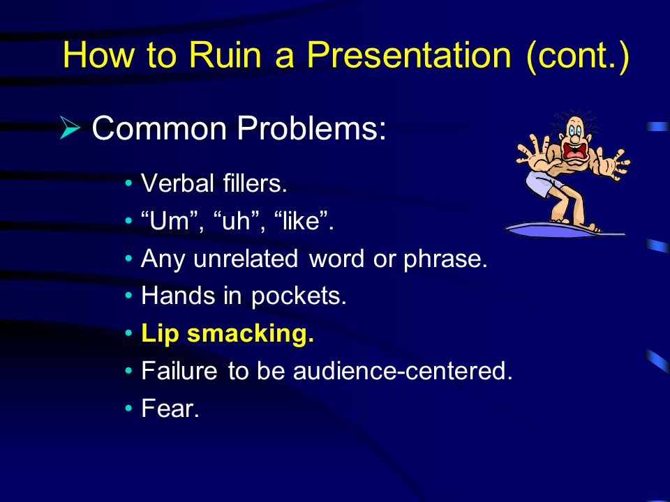 How to Ruin a Presentation Hogging: too much talking by one person.