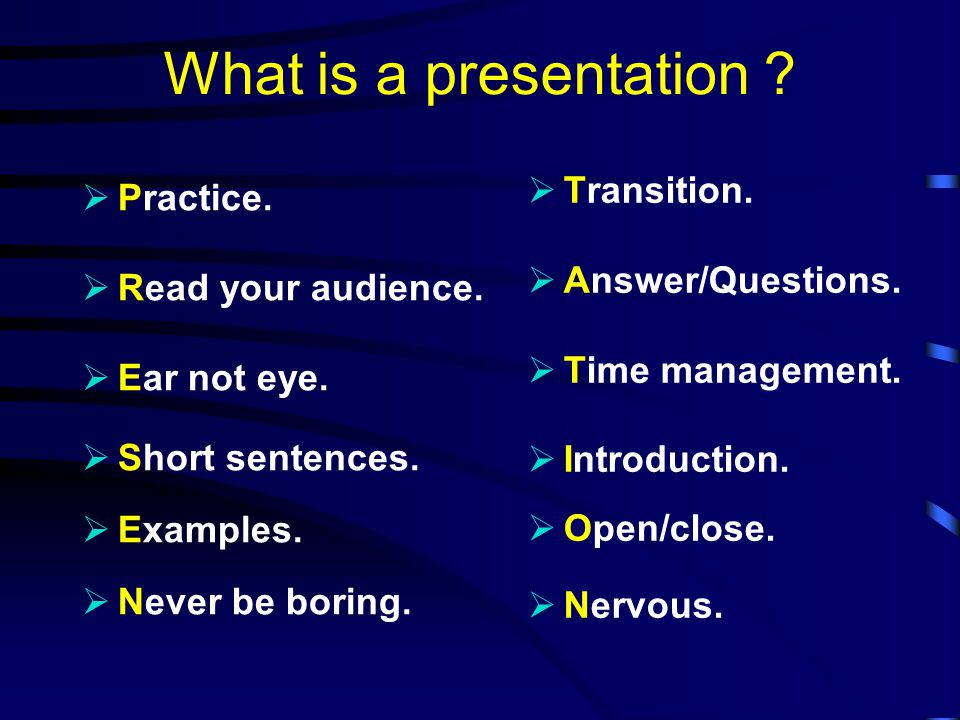 The two golden rules of presentation 1) Keep an eye on the time and do not run over your limit.