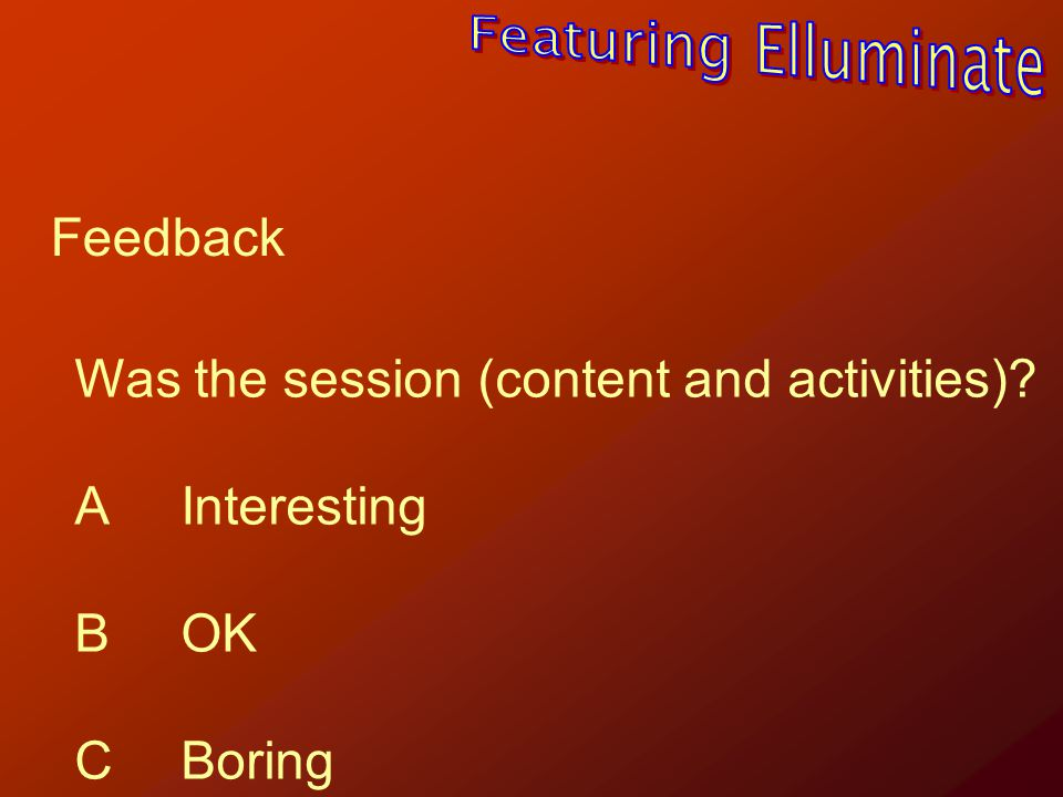 Was the pace of the session? AToo slow BJust right CToo fast Feedback