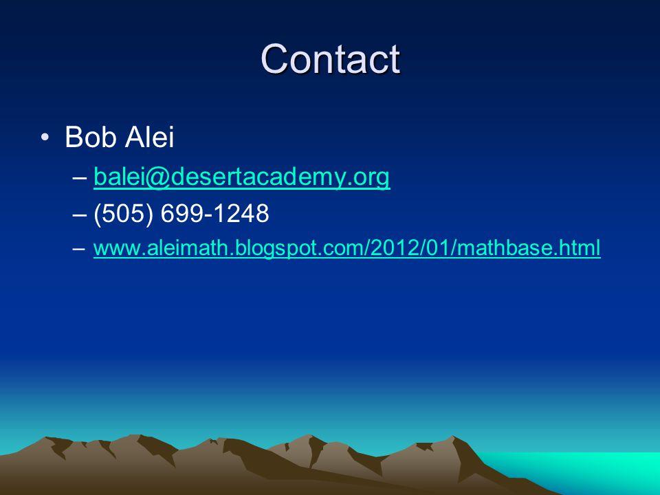 Contact Bob Alei –balei@desertacademy.orgbalei@desertacademy.org –(505) 699-1248 –www.aleimath.blogspot.com/2012/01/mathbase.htmlwww.aleimath.blogspot.com/2012/01/mathbase.html